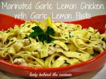 Marinated Garlic Lemon Chicken With Garlic Lemon Pasta