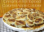 Cinnamon Roll Topped Caramel Apple Cobbler