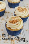 Toasted Butter Pecan Cupcakes