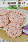 Jello Flavored Cake Mix Cookie Recipe | Create a chewy cookie from your kids favorite flavor of Jello!